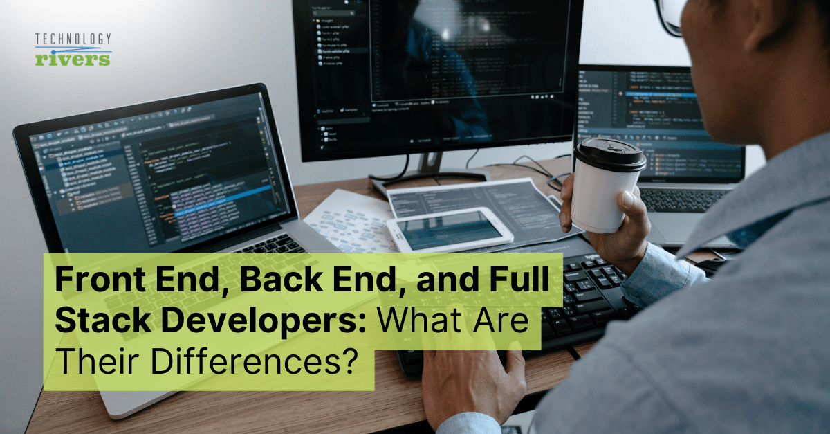Front-End, Back-End, and Full Stack Developers: What Are Their Differences? 1